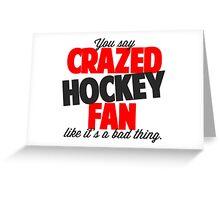 Crazed Hockey Fan Greeting Card