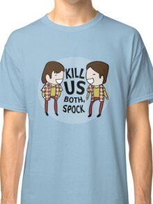Kill Us Both, Spock! Classic T-Shirt