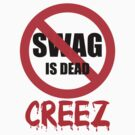 SWAG IS DEAD - CREEZ IS IN by Faded Fabrics