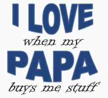 I Love When My Papa Buys MeThis funny I Love When My Papa Buys Me Stuff design is a great gift idea for any baby. Stuff One Piece - Short Sleeve