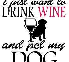 I Just Want To Drink Wine And Pet My Dog by fashionera