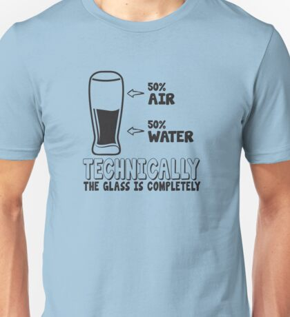 50% air 50% water, technically the glass is completely full Unisex T-Shirt