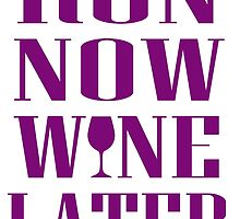Run Now Wine Later by fashionera