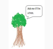 Ask me if im a tree Unisex T-Shirt