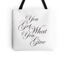 You Get What Your Give Tote Bag