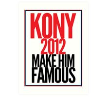 KONY - Make him famous Art Print