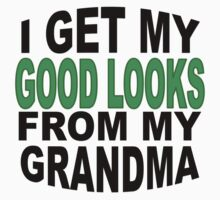 I Get My Good Looks From My Grandma One Piece - Short Sleeve