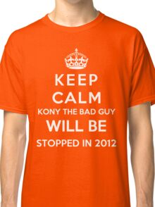 Keep Calm KONY Will Be Stopped In 2012 Classic T-Shirt
