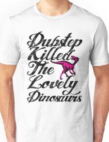 Dubstep Killed The Lovely Dinosaurs Unisex T-Shirt