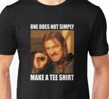 ONE DOES NOT SIMPLY [MAKE A TEE SHIRT] Unisex T-Shirt