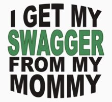 I Get My Swagger From My Mommy Kids Clothes