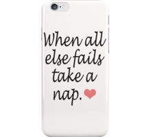 """When All Else Fails, Take a Nap"" Quote & Heart iPhone Case/Skin"