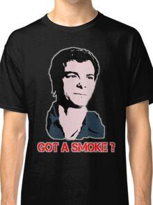 Got A Smoke? Classic T-Shirt