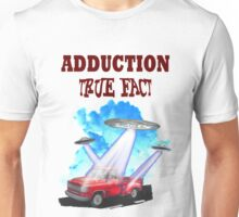 Alien adduction  true fact ufo flying saucers Unisex T-Shirt