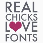 Real Chicks Love Fonts by Gloria Cortina