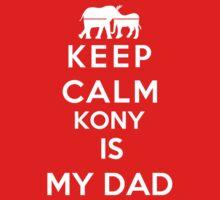 Keep Calm Kony Is My Dad by Antigoni