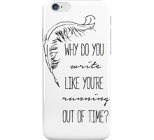 Hamilton Musical - How Do You Write Like You're Running Out Of Time? iPhone Case/Skin