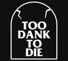 Too Dank To Die by Dumb Shirts