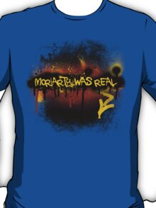 Moriarty was real (fire) T-Shirt