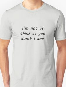 Not As Think As You Dumb I am Unisex T-Shirt