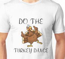 DO THE TURKEY DANCE Unisex T-Shirt