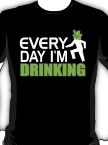 EVERY DAY I'M DRINKING T-Shirt