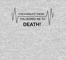 For a minute there you bored me to DEATH Hoodie