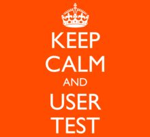 KEEP CALM AND USER TEST by fayafshar