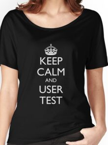 KEEP CALM AND USER TEST Women's Relaxed Fit T-Shirt
