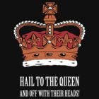 Hail to the Queen! (Small) by StudioDestruct