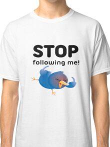 STOP FOLLOWING ME !  Classic T-Shirt