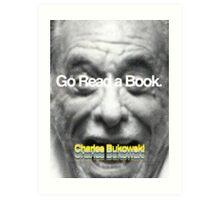 Go Read a Book, Bukowski Art Print