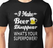 I Make Beer Disappear What's Your Superpower? Unisex T-Shirt