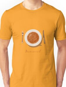 Beans are evil Unisex T-Shirt