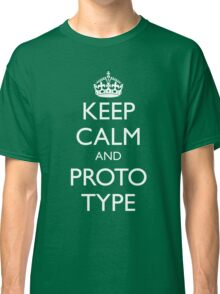 KEEP CALM AND PROTO-TYPE Classic T-Shirt