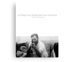 All Things Truly Wicked Start From Innocence - Hemingway Canvas Print