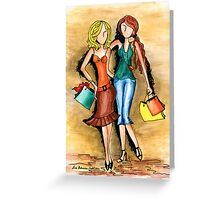Girls Shopping Day ~ Nothing like a little 'girlfriend time' Greeting Card