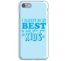 I always do my best to look after your kids iPhone Case/Skin