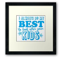 I always do my best to look after your kids Framed Print