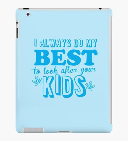 I always do my best to look after your kids iPad Case/Skin