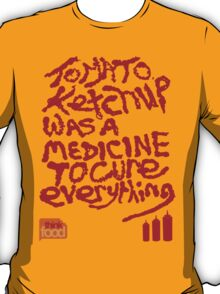 Tomato Ketchup Was A Medicine To Cure Everything T-Shirt