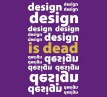 Design Is Dead by AndreaMT