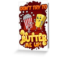 Don't Try To Butter Me Up! Greeting Card