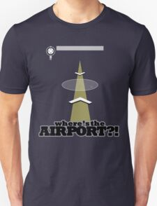 Where's the Airport?! Unisex T-Shirt
