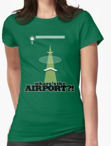 Where's the Airport?! Womens Fitted T-Shirt