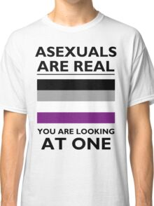 Asexuals are Real Classic T-Shirt
