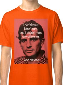 It Doesn't Make a Difference - Jack Kerouac Classic T-Shirt
