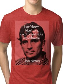 It Doesn't Make a Difference - Jack Kerouac Tri-blend T-Shirt