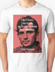 It Doesn't Make a Difference - Jack Kerouac T-Shirt