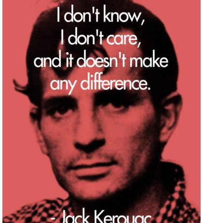 It Doesn't Make a Difference - Jack Kerouac Sticker